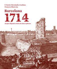 Barcelona 1714 - Jacques Rigaud: Cronica De Tinta I Polvora - F. Xavier Hernandez Cardona