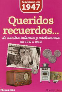 NACIMOS EN 1947 - QUERIDOS RECUERDOS. .. DE NUESTRA INFANCIA Y ADOLESCENCIA