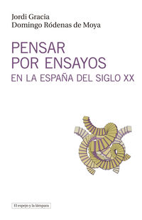 Pensar Por Ensayos En La España Del Siglo Xx - Historia Y Repertorio - Jordi Gracia / Domingo Rodenas De Moya
