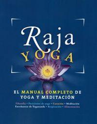 RAJA YOGA - EL MANUAL COMPLETO DE YOGA Y MEDITACION