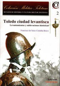 Toledo, Ciudad Levantisca - Levantamientos Y Sublevaciones Historicas - F. Cordoba Bravo