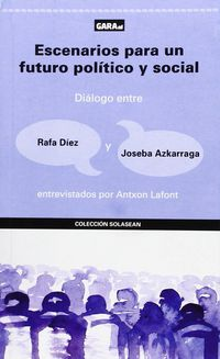 ESCENARIOS PARA UN FUTURO POLITICO Y SOCIAL - DIALOGO ENTRE RAFA DIEZ Y JOSEBA AZKARRAGA