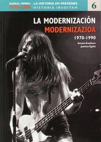 euskal herria 1970-1990 - la modernizacion = modernizazioa - Gotzon Aranburu / Juantxo Egaña