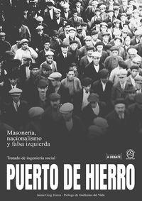 PUERTO DE HIERRO - MASONERIA, NACIONALISMO Y FALSA IZQUIERDA