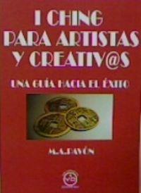 I CHING PARA ARTISTAS Y CREATIVOS - UNA GUIA HACIA EL EXITO