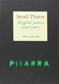 SINGLOTS POETICS - TEATRE COMPLET I