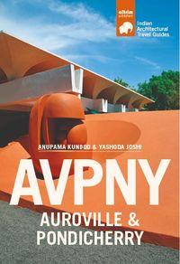 Avpny-Auroville & Pondicherry - Architectural Travel Guide Of Auroville & Pondicherry - Anapuma Kundoo / Yashoda Joshi