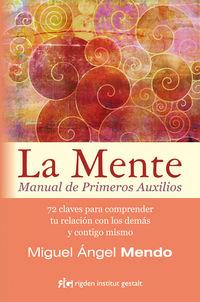 Mente, La - Manual De Primeros Auxilios - Miguel Angel Mendo Valiente