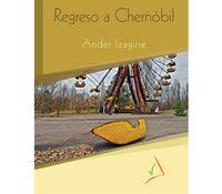 Regreso A Chernobil - Ander Izagirre