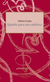 Epitafio Para Una Odalisca - Fatima Frutos