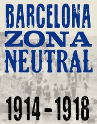 BARCELONA ZONA NEUTRAL (1914-1918)
