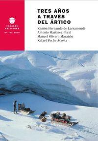 Tres Años A Traves Del Artico - Ramon Hernando De Larramendi / Antonio Martinez Peral / [ET AL. ]