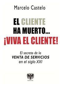 El ¡viva El Cliente! cliente ha muerto. .. - Marcelo Castelo