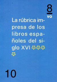 RUBRICA IMPRESA DE LOS LIBROS ESPAÑOLES DEL SIGLO XVI, LA IV