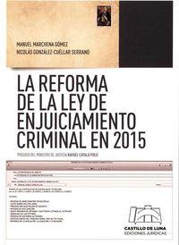 La reforma de la ley de enjuiciamiento criminal en 2015 - Manuel Marchena Gomez / Nicolas Gonzalez-Cuellar Serrano