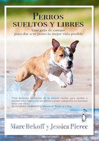 Perros Sueltos Y Libres - Una Guia De Campo Para Dar A Tu Perro La Mejor Vida Posible - Marc Bekoff / Jessica Pierce