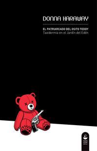 PATRIARCADO DEL OSITO TEDDY, EL - TAXIDERMIA EN EL JARDIN DEL EDEN