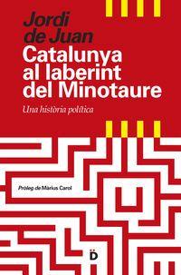 Catalunya Al Laberint Del Minotaure - Una Historia Politica - Jordi De Juan