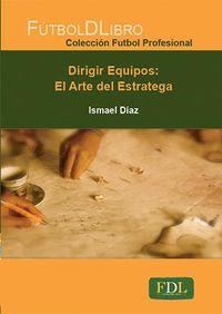Dirigir Equipos: El Arte Del Estratega - Ismael Diaz