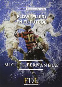 Flow (fluir) En El Futbol - Miguel Fernandez