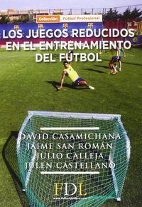 Los juegos reducidos en el entrenamiento del futbol - David Casamichana / [ET AL. ]