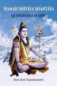 NAMAH SHIVAYA SHANTAYA - LAS ENSEÑANZAS DE SHIVA