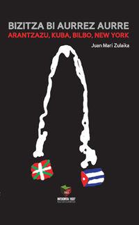 BIZITZA BI AURREZ ARRE - DOS VIDAS CUZADAS: ARANTZAZU, KUBA, BILBO, NEW YORK