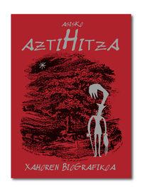 Aztihitza - Xahoren Biografikoa - Asisko