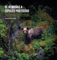 DE ALIMAÑAS A ESPECIES PROTEGIDAS - OSOS, LOBOS Y OTROS ANIMALES AMENAZADOS EN LAS MONTAÑAS DE PALENCIA Y CANTABRIA