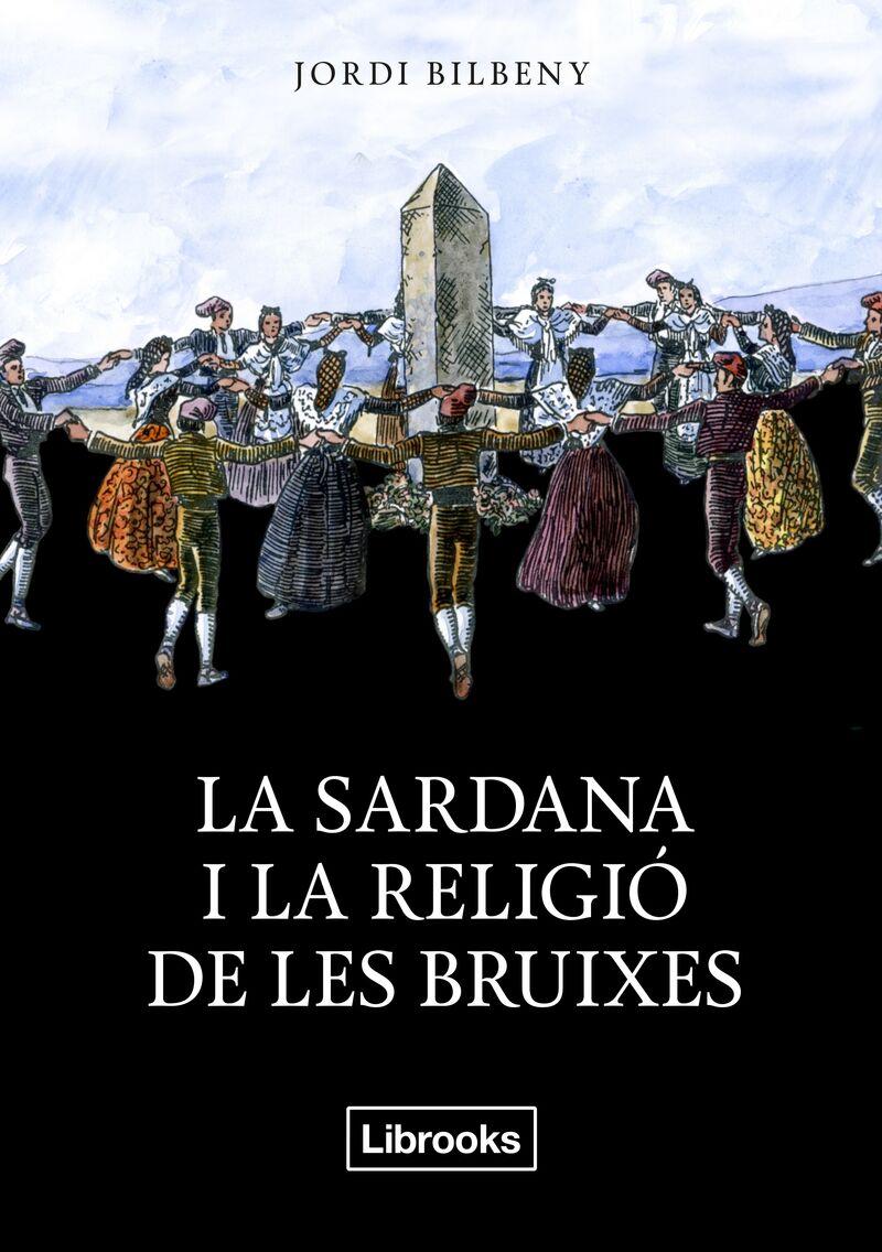 Sardana I La Religio De Les Bruixes, La - Una Recerca Sobre L'espiritualitat Arcaica I La Geografia Sagrada - Jordi Bilbeny I Alsina