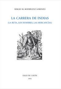 Carrera De Indias, La - La Ruta, Los Hombres, Las Mercancias - Sergio Rodriguez Lorenzo