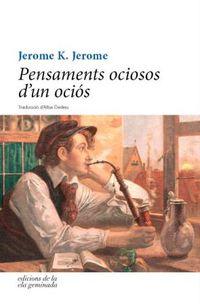 Pensaments Ociosos D'un Ocios - Per A Unes Vacances Ocioses - Jerome K. Jerome