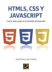 Html 5, Javascript Y Css - Crea Tu Web Y Apps Con El Estandar De Desarrollo - Jose Dimas Lujan Castillo