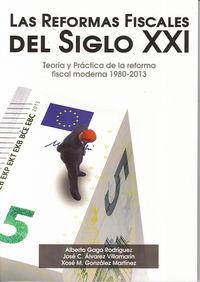Reformas Fiscales Del Siglo Xxi, Las - Teoria Y Practica De La Reforma Fiscal Moderna (1980-2013) - Alberto Gago Rodriguez / Jose C. Alvarez Villamarin / Xose M. Gonzalez Martinez