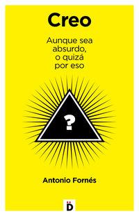 Creo - Aunque Sea Absurdo, O Quiza Por Eso - Antonio Fornes Murciano