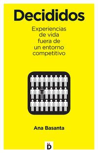 Decididos - 10 Experiencias De Vida Fuera De Un Entorno Competitivo - Ana Basanta