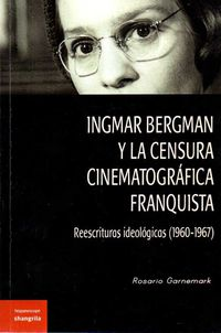 Ingmar Bergman Y La Censura Cinematografica Franquista - Reescrituras Ideologicas (1960-1967) - Rosario Garnemark