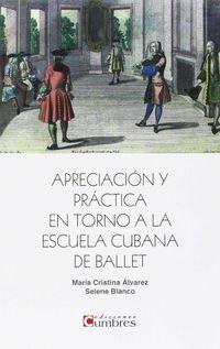 Apreciacion Y Practica En Torno A La Escuela Cubana De Ballet - Selene Blanco Garcia-Moreno / Maria Alvarez