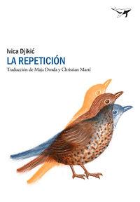 Repeticion, La - Una Historia De Amor - Ivica Djikic