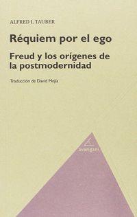 Requiem Por El Ego - Freud Y Los Origenes De La Posmodernidad - Alfred I Tauber