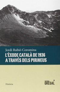 L'EXODE CATALA DE 1936 A TRAVES DELS PIRINEUS