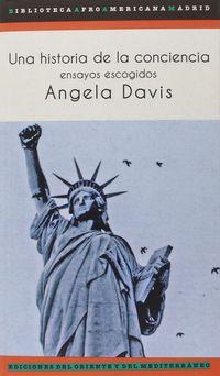 Historia De La Conciencia, Una - Ensayos Escogidos - Angela Yvonne Davis
