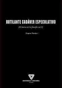 Rutilante Cadaver Especulativo - Eugene Thacker