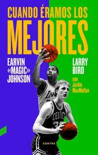 cuando eramos los mejores - Larry Bird / Earvin Johnson / Jackie Macmullan