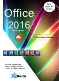 Office 2016 Paso A Paso - Principales Novedades - Rosario Peña Perez / Julio F. Cuartero Sanchez / Borja Orbegozo Arana