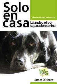 Solo En Casa - La Ansiedad Por Separacion Canina - JAMES O'HEARE