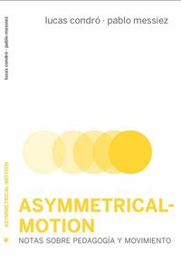 Asymmetrical-Motion - Lucas Condro Laurnagaray / Pablo Messiez Flores