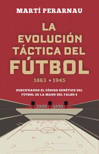 LA EVOLUCION TACTICA DEL FUTBOL 1863 - 1945 - DESCIFRANDO EL CODIGO GENETICO DEL FUTBOL DE LA MANO DEL FALSO 9
