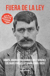 Fuera De La Ley - Hampa, Anarquistas, Bandoleros Y Apaches - Los Bajos Fondos En España (1900-1923) - Aa. Vv.