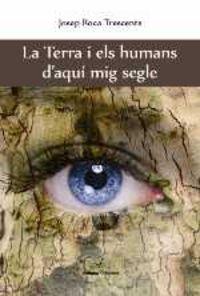La terra i els humans d'aqui mig segle - Josep Roca Trescents